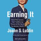 Earning It Downloadable audio file UBR by Joann S. Lublin