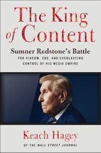 Book cover image: The King of Content: Sumner Redstone's Battle for Viacom, CBS, and Everlasting Control of His Media Empire