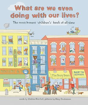 Cover image - What Are We Even Doing With Our Lives?: The Most Honest Children's Book Of All Time