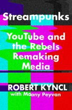 Book cover image: Streampunks: YouTube and the Rebels Remaking Media