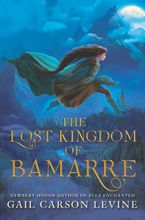 Gail Carson Levine - The Lost Kingdom of Bamarre