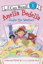 Amelia Bedelia Under the Weather Hardcover  by Herman Parish