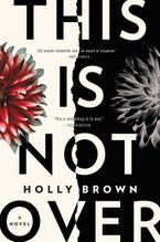 This Is Not Over Hardcover  by Holly Brown