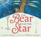 The Bear and the Star Hardcover  by Lola M. Schaefer