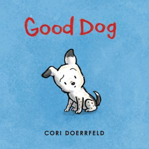Good Dog Hardcover  by Cori Doerrfeld