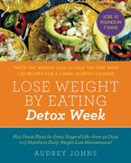 Lose Weight by Eating: Detox Week eBook  by Audrey Johns