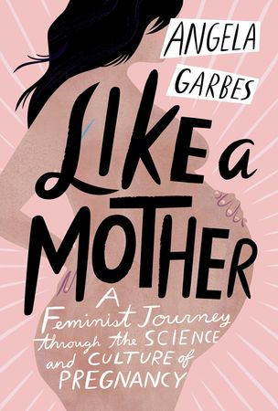 Book cover image: Like a Mother: A Feminist Journey Through the Science and Culture of Pregnancy