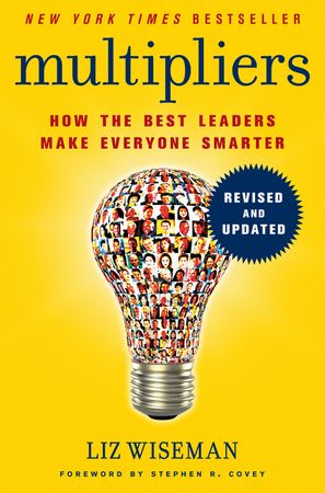 Book cover image: Multipliers, Revised and Updated: How the Best Leaders Make Everyone Smarter   New York Times Bestseller   Wall Street Journal Bestseller   USA Today Bestseller