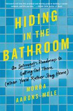 Hiding in the Bathroom Hardcover  by Morra Aarons-Mele