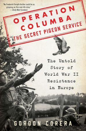Encounter With Pigeon On Military Ridge >> Operation Columba The Secret Pigeon Service Gordon Corera Hardcover