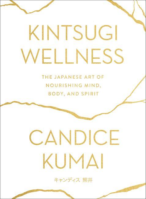 Book cover image: Kintsugi Wellness: The Japanese Art of Nourishing Mind, Body, and Spirit