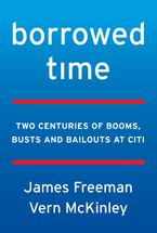 Book cover image: Borrowed Time: Two Centuries of Booms, Busts, and Bailouts at Citi