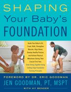 Book cover image: Shaping Your Baby's Foundation: Use Cutting-Edge Foundation Training Principles to Help Your Baby Crawl, Sit, Walk, Interact, Align Muscles and Bones, Develop Healthy Posture and More During the First Critical Year