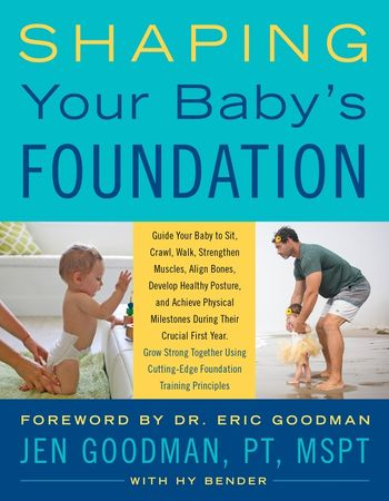 Book cover image: Shaping Your Baby's Foundation: Guide Your Baby to Sit, Crawl, Walk, Strengthen Muscles, Align Bones, Develop Healthy Posture, and Achieve Physical Milestones During the Crucial First Year: Grow Strong Together Using Cutting-Edge Foundation Training Principles