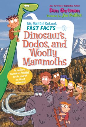Cover image - My Weird School Fast Facts: Dinosaurs, Dodos, and Woolly Mammoths