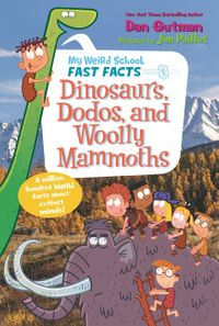 my-weird-school-fast-facts-dinosaurs-dodos-and-woolly-mammoths