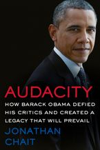 Audacity: How Barack Obama Defied his Critics and Transformed America - Jonathan Chait
