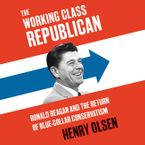 Working Class Republican Downloadable audio file UBR by Henry Olsen