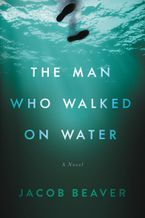 The Man Who Walked on Water Paperback  by Jacob Beaver