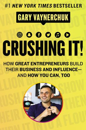 Cover image - Crushing It!: How Great Entrepreneurs Build Their Business and Influence- and How You Can, Too