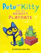 Pete the Kitty and the Groovy Playdate Hardcover  by James Dean