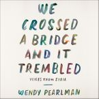 We Crossed a Bridge and It Trembled Downloadable audio file UBR by Wendy Pearlman