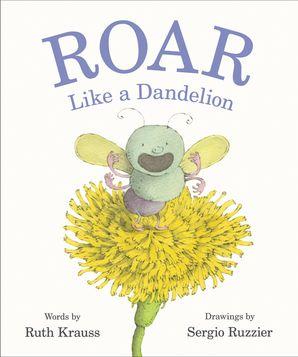 Roar Like a Dandelion Hardcover  by Ruth Krauss