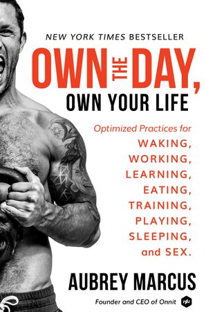 Book cover image: Own the Day, Own Your Life: Optimized Practices for Waking, Working, Learning, Eating, Training, Playing, Sleeping, and Sex | New York Times Bestseller