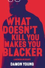 what-doesnt-kill-you-makes-you-blacker