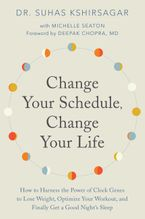 Book cover image: Change Your Schedule, Change Your LIfe: How to Harness the Power of Clock Genes to Lose Weight, Optimize Your Workout, and Finally Get a Good Night's Sleep