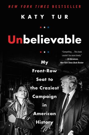 Cover image - Unbelievable: My Front-Row Seat To The Craziest Campaign In American History