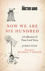 Doctor Who: Now We Are Six Hundred eBook  by James Goss