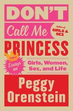 Don't Call Me Princess eBook  by Peggy Orenstein