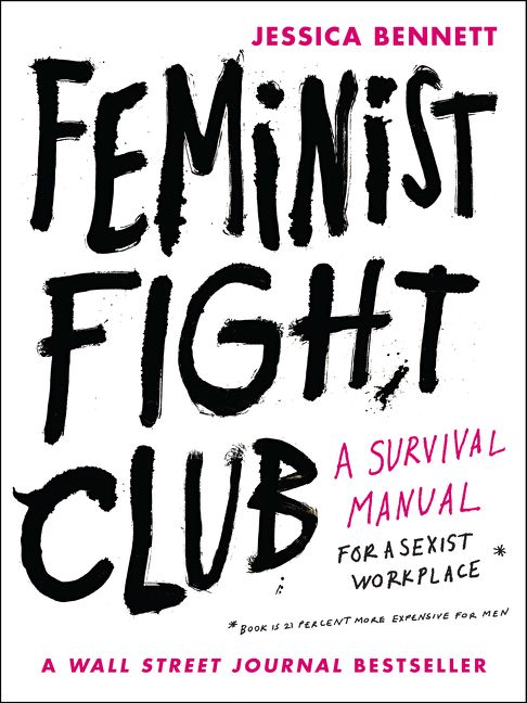 Book cover image: Feminist Fight Club: A Survival Manual for a Sexist Workplace | Wall Street Journal Bestseller