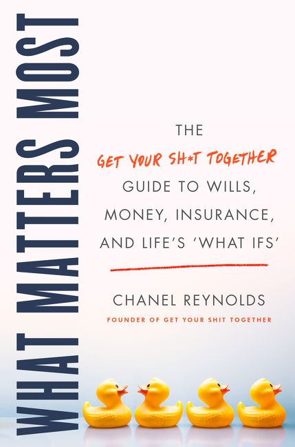 "Book cover image: What Matters Most: The Get Your Shit Together Guide to Wills, Money, Insurance, and Life's ""What-ifs"""