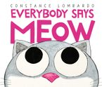 Everybody Says Meow Hardcover  by Constance Lombardo