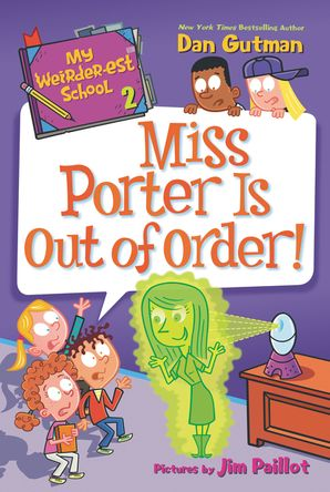 My Weirder-est School #2: Miss Porter Is Out of Order! (My Weirder-est School 2) Paperback  by Dan Gutman