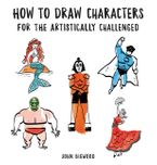 How to Draw Characters for the Artistically Challenged Paperback  by John Bigwood