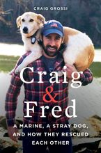 Craig & Fred: A Marine, A Stray Dog, and How They Rescued Each Other - Craig Grossi