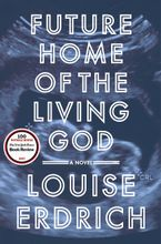 Future Home of the Living God Hardcover  by Louise Erdrich