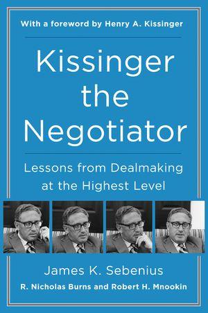 Kissinger the negotiator james k sebenius r nicholas burns cover image kissinger the negotiator fandeluxe Choice Image