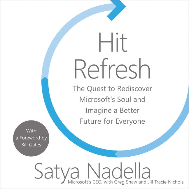 Book cover image: Hit Refresh: The Quest to Rediscover Microsoft's Soul and Imagine a Better Future for Everyone | New York Times Bestseller