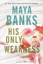 His Only Weakness:a Slow Burn Novel - Maya Banks