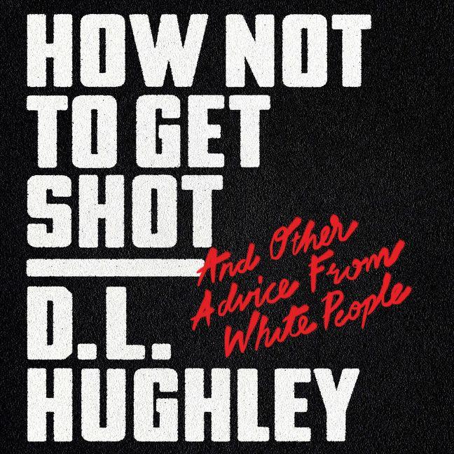 How Not to Get Shot - D  L  Hughley - Digital Audiobook