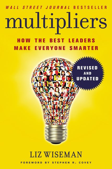 Book cover image: Multipliers, Revised and Updated: How the Best Leaders Make Everyone Smart | New York Times Bestseller | Wall Street Journal Bestseller | USA Today Bestseller