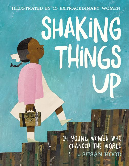 shaking things up 14 young women who changed the world susan hood