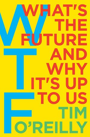 Book cover image: WTF?: What's the Future and Why It's Up to Us | Wall Street Journal Bestseller