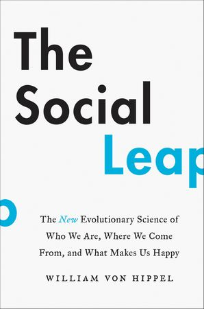 Book cover image: The Social Leap: The New Evolutionary Science of Who We Are, Where We Come From, and What Makes Us Happy