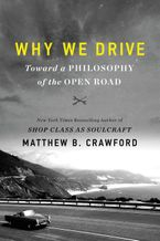 Why We Drive Hardcover  by Matthew B. Crawford