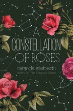 A Constellation of Roses Hardcover  by Miranda Asebedo